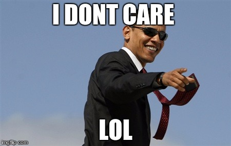 Cool Obama Meme | I DONT CARE LOL | image tagged in memes,cool obama | made w/ Imgflip meme maker