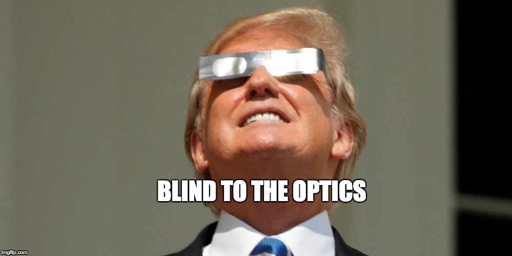 BLIND TO THE OPTICS | image tagged in blind,bad optics,trum | made w/ Imgflip meme maker