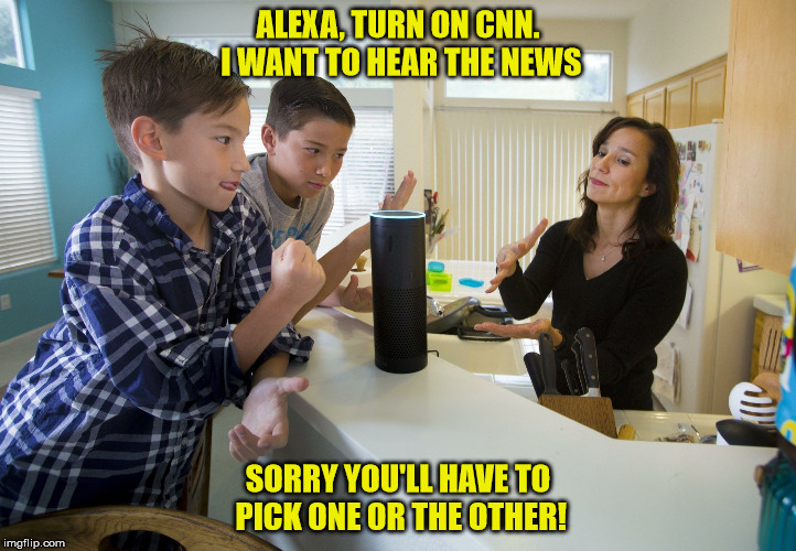 Alexa | ALEXA, TURN ON CNN. I WANT TO HEAR THE NEWS SORRY YOU'LL HAVE TO PICK ONE OR THE OTHER! | image tagged in alexa | made w/ Imgflip meme maker