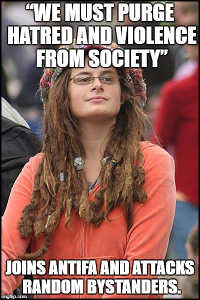 "College Liberal Meme | ""WE MUST PURGE HATRED AND VIOLENCE FROM SOCIETY"" JOINS ANTIFA AND ATTACKS RANDOM BYSTANDERS. 