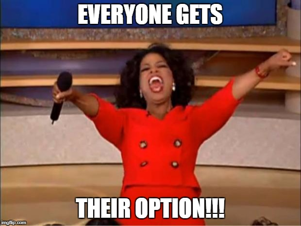 Oprah You Get A Meme | EVERYONE GETS THEIR OPTION!!! | image tagged in memes,oprah you get a | made w/ Imgflip meme maker