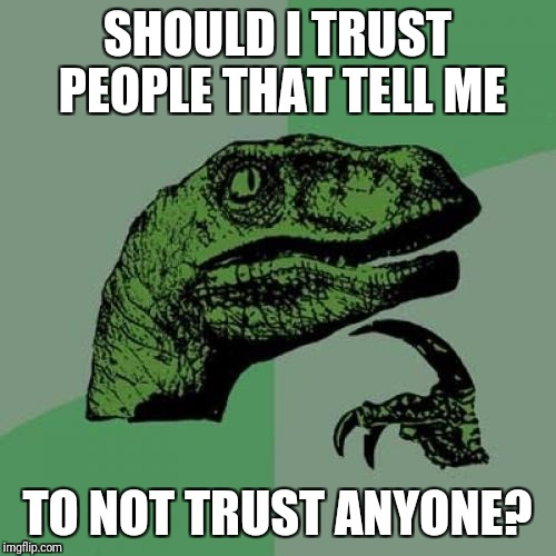 Philosoraptor Meme | SHOULD I TRUST PEOPLE THAT TELL ME TO NOT TRUST ANYONE? | image tagged in memes,philosoraptor | made w/ Imgflip meme maker