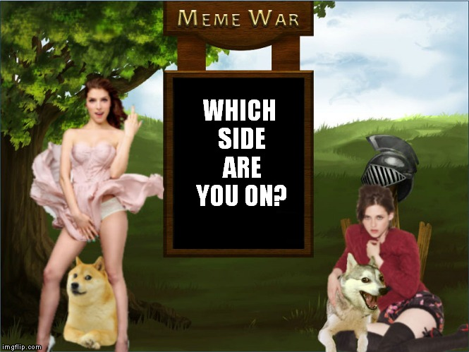 Can you choose? | WHICH SIDE ARE YOU ON? | image tagged in meme war | made w/ Imgflip meme maker