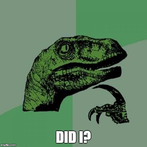 Philosoraptor Meme | DID I? | image tagged in memes,philosoraptor | made w/ Imgflip meme maker