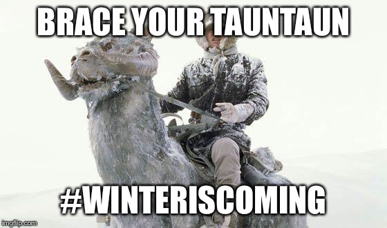 Star Wars Cold | BRACE YOUR TAUNTAUN #WINTERISCOMING | image tagged in star wars cold | made w/ Imgflip meme maker