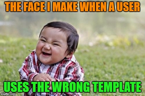 Evil Toddler Meme | THE FACE I MAKE WHEN A USER USES THE WRONG TEMPLATE | image tagged in memes,evil toddler | made w/ Imgflip meme maker