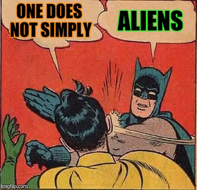 Batman Slapping Robin Meme | ONE DOES NOT SIMPLY ALIENS | image tagged in memes,batman slapping robin | made w/ Imgflip meme maker