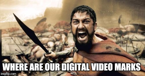 Sparta Leonidas Meme | WHERE ARE OUR DIGITAL VIDEO MARKS | image tagged in memes,sparta leonidas | made w/ Imgflip meme maker