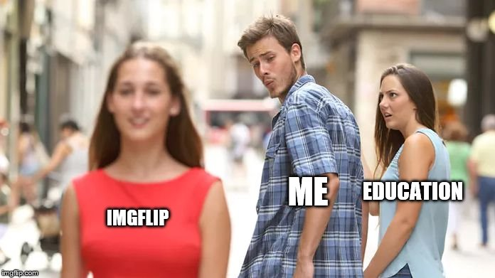 Distracted Boyfriend Meme | IMGFLIP ME EDUCATION | image tagged in distracted boyfriend | made w/ Imgflip meme maker
