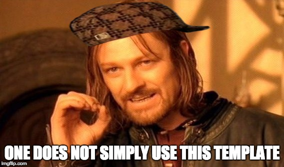 One Does Not Simply Meme | ONE DOES NOT SIMPLY USE THIS TEMPLATE | image tagged in memes,one does not simply,scumbag | made w/ Imgflip meme maker