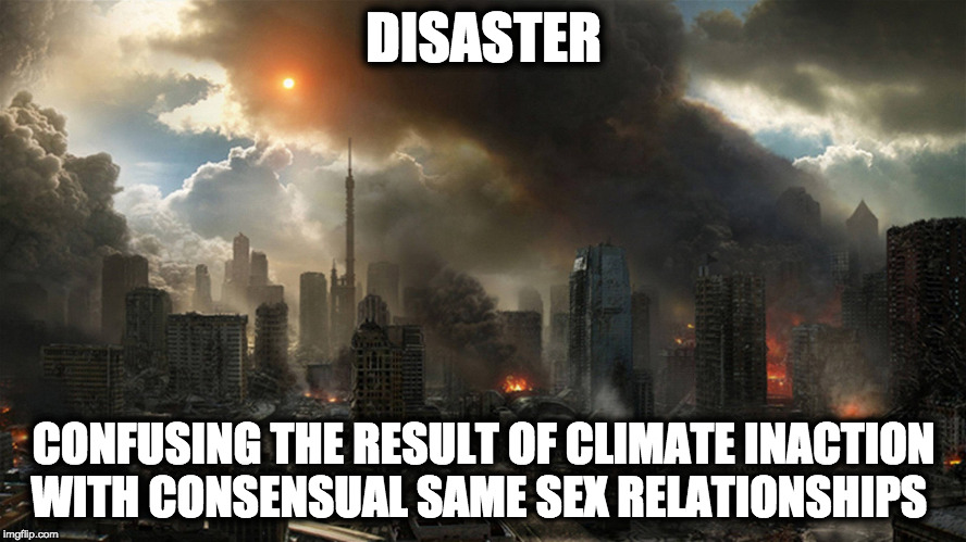 GET SOME PERSPECTIVE | DISASTER CONFUSING THE RESULT OF CLIMATE INACTION WITH CONSENSUAL SAME SEX RELATIONSHIPS | image tagged in gay rights,climate change,climate,gay marriage,marriage equality,justin bieber | made w/ Imgflip meme maker