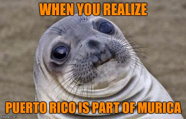 Fake American History 101 | WHEN YOU REALIZE PUERTO RICO IS PART OF MURICA | image tagged in memes,awkward moment sealion | made w/ Imgflip meme maker