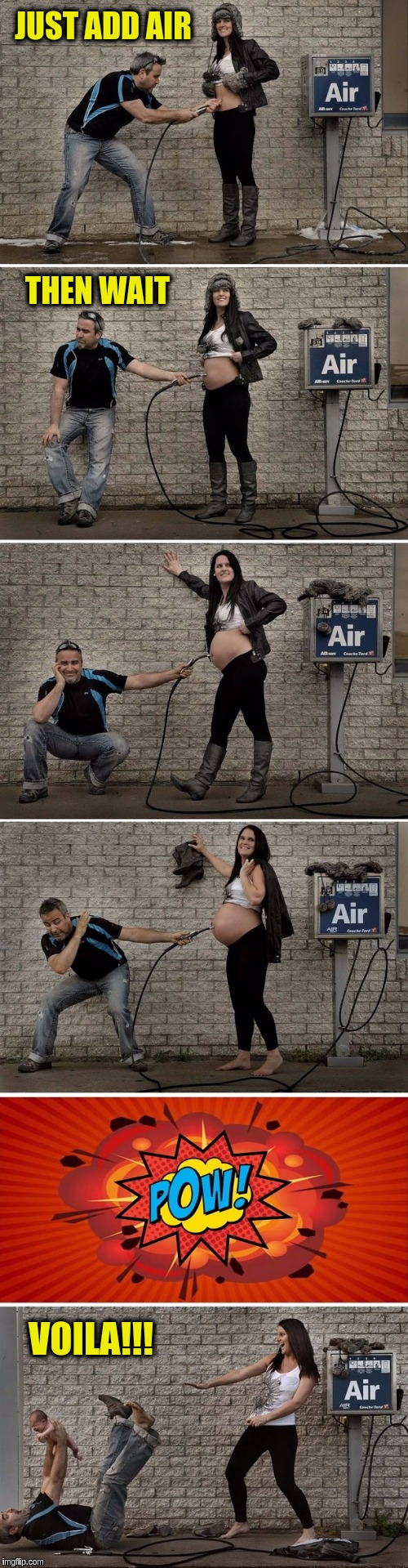 Watch as a Miracle Happens!!! ٩(˘◡˘)۶ | JUST ADD AIR THEN WAIT VOILA!!! | image tagged in memes,funny,miracles,child birth,air pump,babies | made w/ Imgflip meme maker