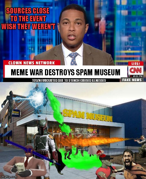 The spam museum also happens to be next door to CNN headquarters ;) | MEME WAR DESTROYS SPAM MUSEUM TOWN EVACUATED DUE TO STENCH CAUSED ILLNESSES SOURCES CLOSE TO THE EVENT WISH THEY WEREN'T | image tagged in meme war,meme week,cnn fake news | made w/ Imgflip meme maker