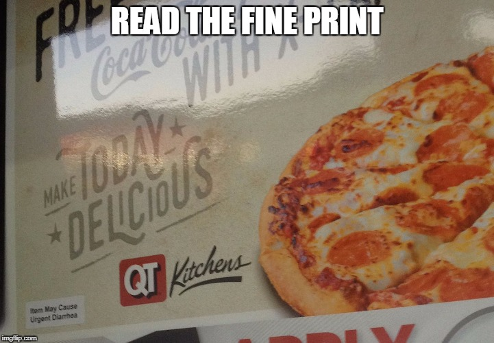 read bottom,left corner | READ THE FINE PRINT | image tagged in diarrhea,pizza | made w/ Imgflip meme maker