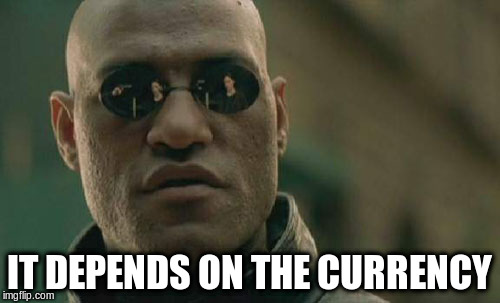 Matrix Morpheus Meme | IT DEPENDS ON THE CURRENCY | image tagged in memes,matrix morpheus | made w/ Imgflip meme maker