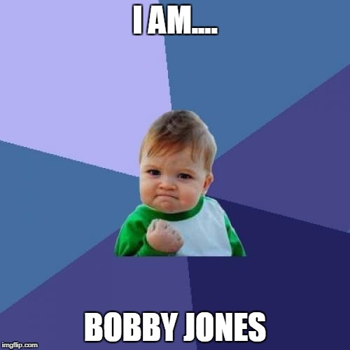 Success Kid Meme | I AM.... BOBBY JONES | image tagged in memes,success kid | made w/ Imgflip meme maker