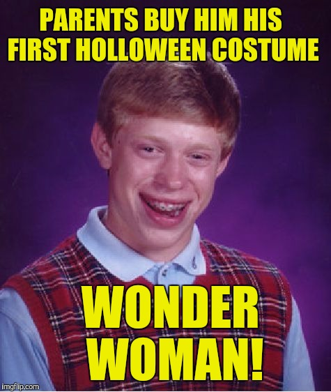 Bad Luck Brian Meme | PARENTS BUY HIM HIS FIRST HOLLOWEEN COSTUME WONDER WOMAN! | image tagged in memes,bad luck brian | made w/ Imgflip meme maker