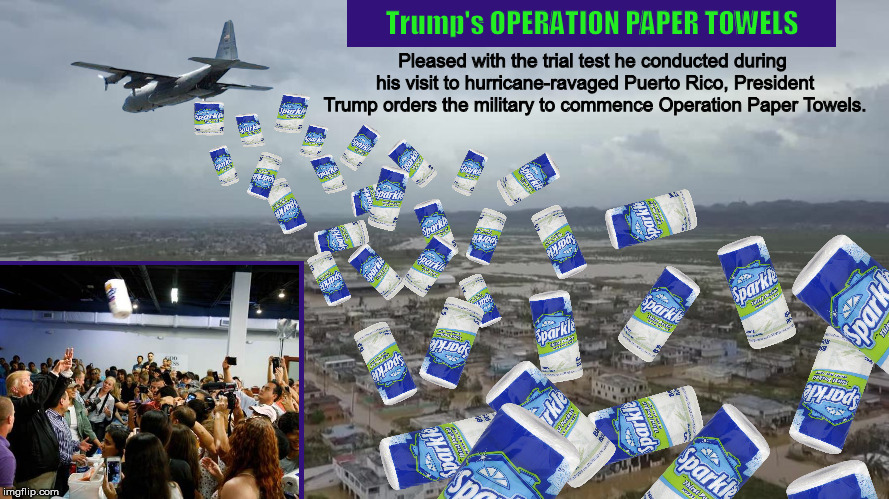 Trump's Operation Paper Towels | image tagged in donald trump,paper towels,puerto rico,towel toss,funny,memes | made w/ Imgflip meme maker