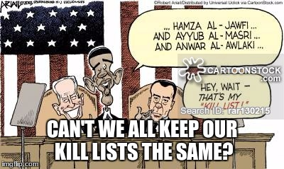 Political Cartoon Imgflip- inspired by a load of people | CAN'T WE ALL KEEP OUR KILL LISTS THE SAME? | image tagged in political cartoon,obama,kill list,barack obama,america,memes | made w/ Imgflip meme maker