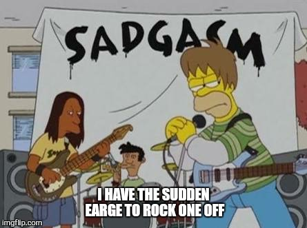 I HAVE THE SUDDEN EARGE TO ROCK ONE OFF | made w/ Imgflip meme maker