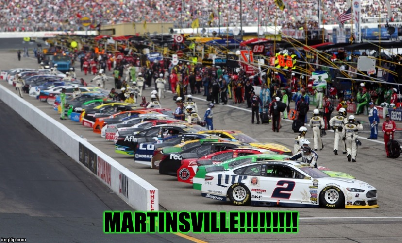 NASCAR Martinsville | MARTINSVILLE!!!!!!!!! | image tagged in racing | made w/ Imgflip meme maker