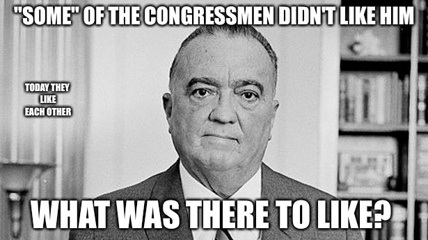 """SOME"" OF THE CONGRESSMEN DIDN'T LIKE HIM WHAT WAS THERE TO LIKE? TODAY THEY LIKE EACH OTHER 