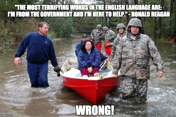 "Government Hurricane Response | ""THE MOST TERRIFYING WORDS IN THE ENGLISH LANGUAGE ARE: I'M FROM THE GOVERNMENT AND I'M HERE TO HELP."" - RONALD REAGAN WRONG! 