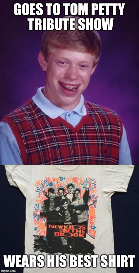 GOES TO TOM PETTY TRIBUTE SHOW WEARS HIS BEST SHIRT | made w/ Imgflip meme maker