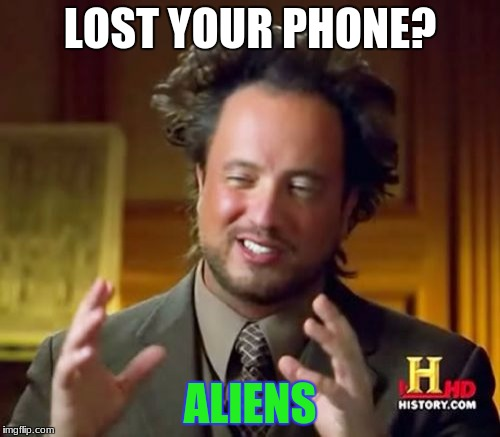 Ancient Aliens Meme | LOST YOUR PHONE? ALIENS | image tagged in memes,ancient aliens | made w/ Imgflip meme maker