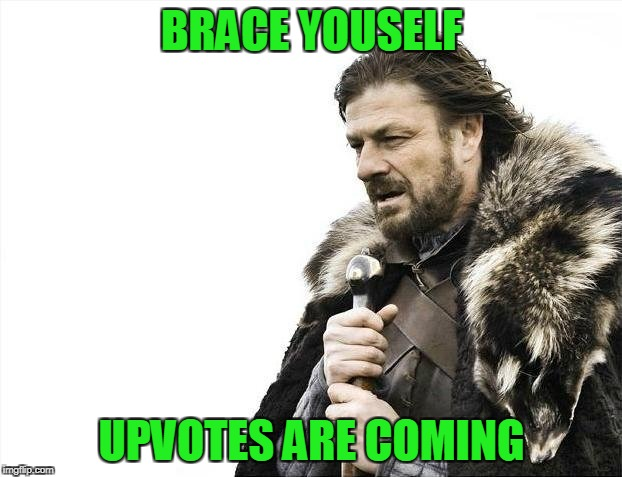 Brace Yourselves X is Coming Meme | BRACE YOUSELF UPVOTES ARE COMING | image tagged in memes,brace yourselves x is coming | made w/ Imgflip meme maker
