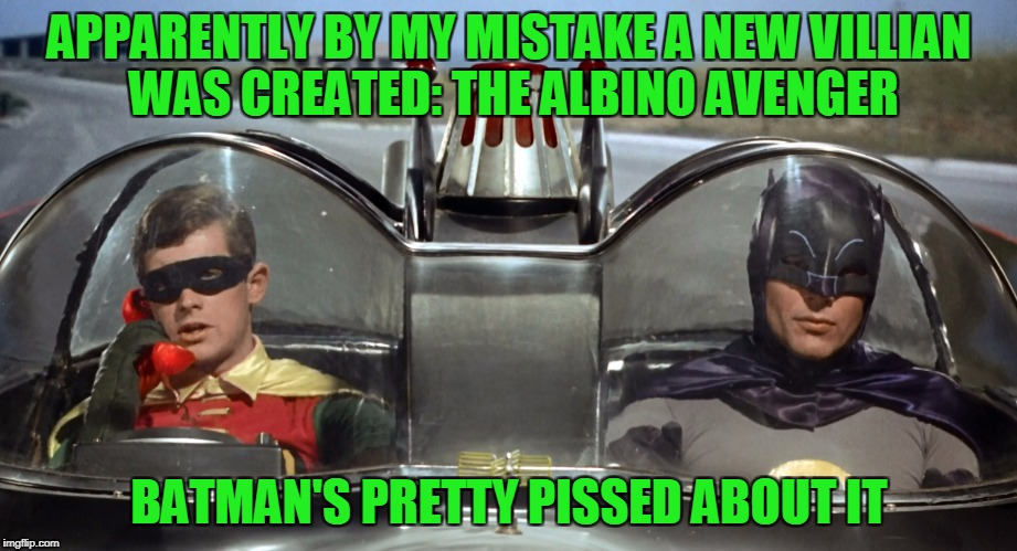 APPARENTLY BY MY MISTAKE A NEW VILLIAN WAS CREATED: THE ALBINO AVENGER BATMAN'S PRETTY PISSED ABOUT IT | made w/ Imgflip meme maker