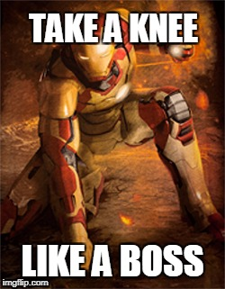 Take a knee like a boss | TAKE A KNEE LIKE A BOSS | image tagged in take a knee,takeaknee,iron man,like a boss | made w/ Imgflip meme maker