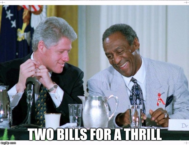 Bill Clinton and Bill Cosby | TWO BILLS FOR A THRILL | image tagged in bill clinton and bill cosby | made w/ Imgflip meme maker