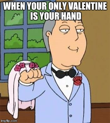 Mayor West Family Guy | WHEN YOUR ONLY VALENTINE IS YOUR HAND | image tagged in mayor west family guy | made w/ Imgflip meme maker