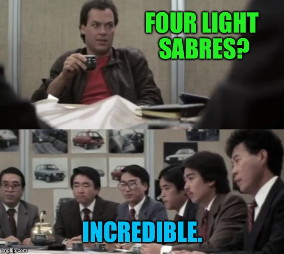 Hung Ho Thanks | FOUR LIGHT SABRES? INCREDIBLE. | image tagged in hung ho thanks | made w/ Imgflip meme maker