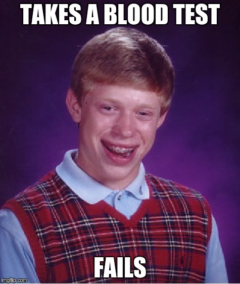 Bad Luck Brian Meme | TAKES A BLOOD TEST FAILS | image tagged in memes,bad luck brian | made w/ Imgflip meme maker