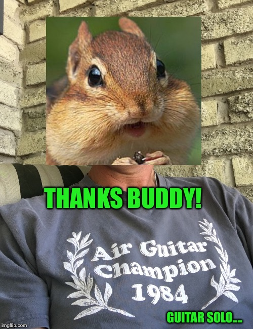THANKS BUDDY! GUITAR SOLO.... | made w/ Imgflip meme maker