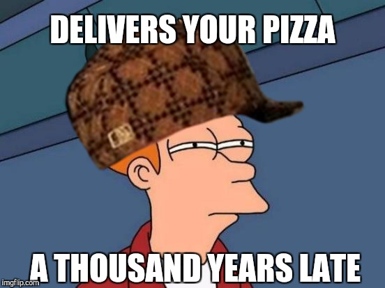 Delivery in 30 mins or it's free... Back to the basics of memes week! A Sewmyeyesshut/Lynch1979 event! Oct 2-8 | DELIVERS YOUR PIZZA A THOUSAND YEARS LATE | image tagged in jbmemegeek,futurama fry,scumbag,futurama,pizza delivery,pizza fail | made w/ Imgflip meme maker