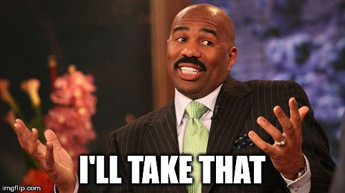 Steve Harvey Meme | I'LL TAKE THAT | image tagged in memes,steve harvey | made w/ Imgflip meme maker