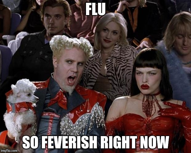 Mugatu So Hot Right Now Meme | FLU SO FEVERISH RIGHT NOW | image tagged in memes,mugatu so hot right now | made w/ Imgflip meme maker