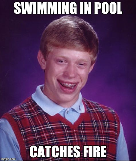 Bad Luck Brian Meme | SWIMMING IN POOL CATCHES FIRE | image tagged in memes,bad luck brian | made w/ Imgflip meme maker