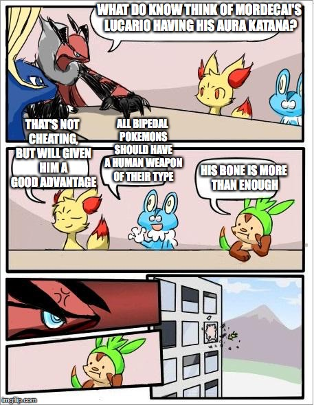 Mordecai's Lucario With Aura Katana | WHAT DO KNOW THINK OF MORDECAI'S LUCARIO HAVING HIS AURA KATANA? THAT'S NOT CHEATING, BUT WILL GIVEN HIM A GOOD ADVANTAGE ALL BIPEDAL POKEMO | image tagged in pokemon board meeting,lucario,pokemon,memes | made w/ Imgflip meme maker