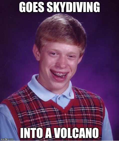 Bad Luck Brian Meme | GOES SKYDIVING INTO A VOLCANO | image tagged in memes,bad luck brian,skydiving,volcano | made w/ Imgflip meme maker