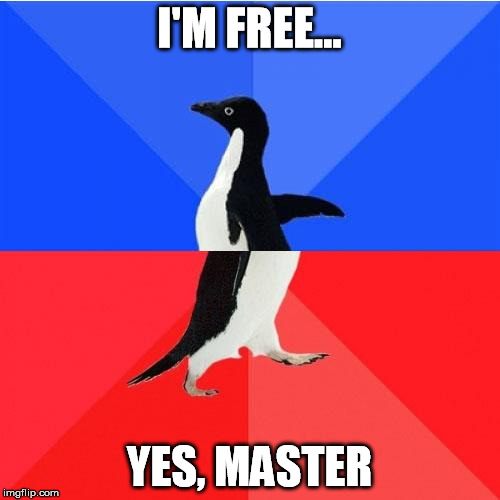 I'M FREE... YES, MASTER | made w/ Imgflip meme maker