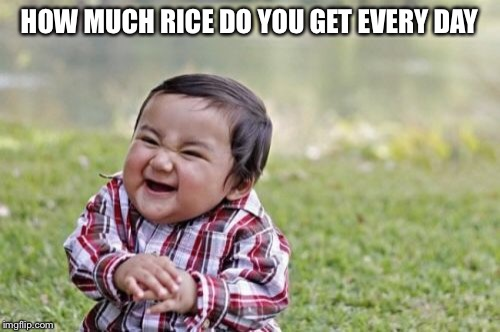 Evil Toddler Meme | HOW MUCH RICE DO YOU GET EVERY DAY | image tagged in memes,evil toddler | made w/ Imgflip meme maker
