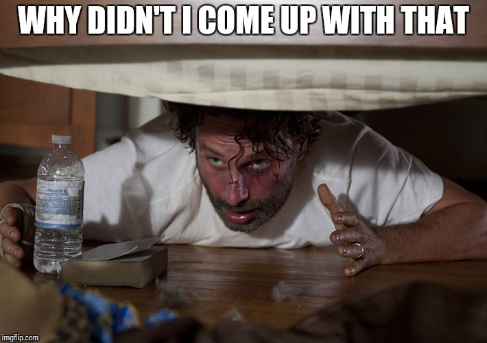 The Walking Dead Bed | WHY DIDN'T I COME UP WITH THAT | image tagged in the walking dead bed | made w/ Imgflip meme maker