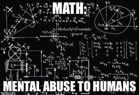 If you don't get it look at the first letter of each word | MATH: MENTAL ABUSE TO HUMANS | image tagged in complicated math | made w/ Imgflip meme maker