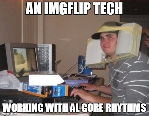 AN IMGFLIP TECH WORKING WITH AL GORE RHYTHMS | made w/ Imgflip meme maker