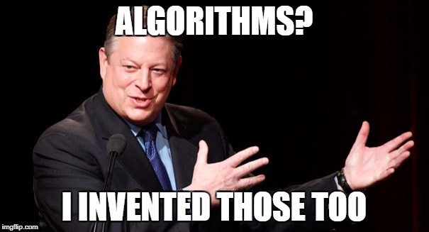 ALGORITHMS? I INVENTED THOSE TOO | made w/ Imgflip meme maker